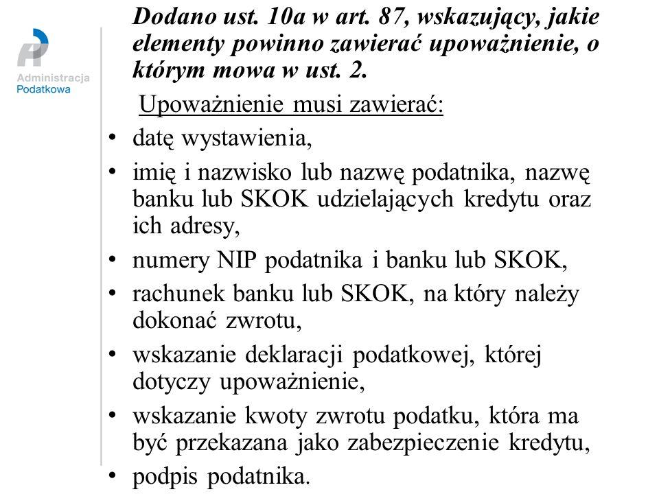 Dodano ust. 10a w art. 87, wskazujący, jakie elementy powinno zawierać upoważnienie, o którym mowa w ust. 2. Upoważnienie musi zawierać: datę wystawie