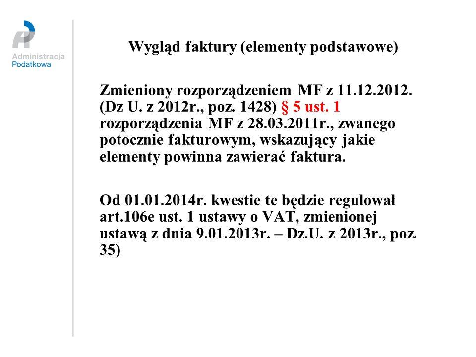 Wygląd faktury (elementy podstawowe) Zmieniony rozporządzeniem MF z 11.12.2012. (Dz U. z 2012r., poz. 1428) § 5 ust. 1 rozporządzenia MF z 28.03.2011r
