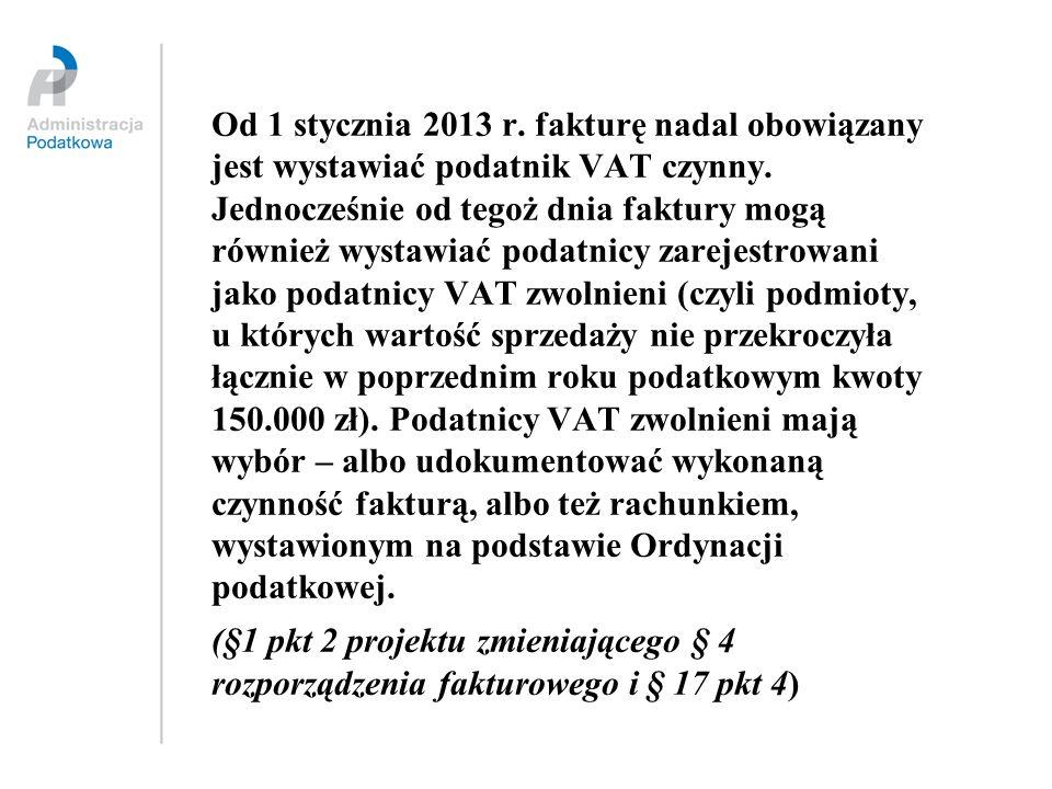 Od 1 stycznia 2013 r. fakturę nadal obowiązany jest wystawiać podatnik VAT czynny. Jednocześnie od tegoż dnia faktury mogą również wystawiać podatnicy
