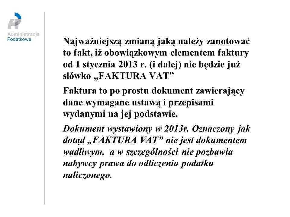 Najważniejszą zmianą jaką należy zanotować to fakt, iż obowiązkowym elementem faktury od 1 stycznia 2013 r. (i dalej) nie będzie już słówko FAKTURA VA