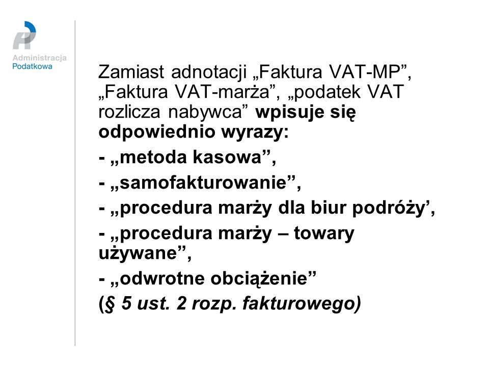 Zamiast adnotacji Faktura VAT-MP, Faktura VAT-marża, podatek VAT rozlicza nabywca wpisuje się odpowiednio wyrazy: - metoda kasowa, - samofakturowanie,