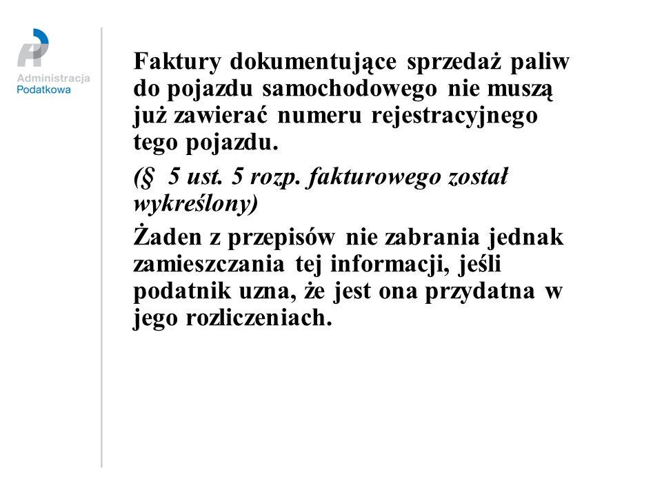Faktury dokumentujące sprzedaż paliw do pojazdu samochodowego nie muszą już zawierać numeru rejestracyjnego tego pojazdu. (§ 5 ust. 5 rozp. fakturoweg