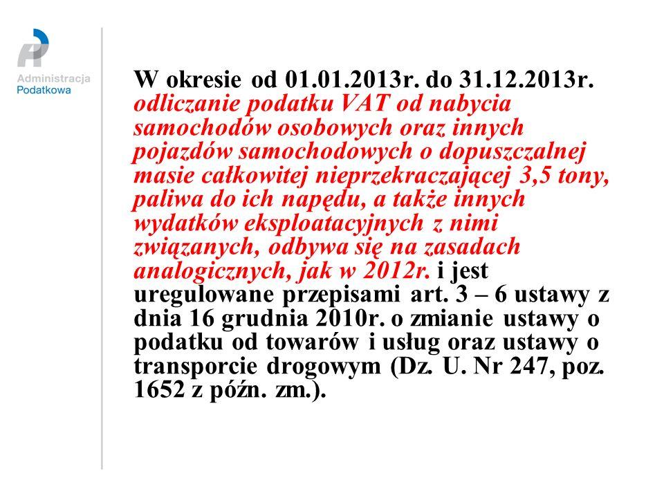 W okresie od 01.01.2013r. do 31.12.2013r. odliczanie podatku VAT od nabycia samochodów osobowych oraz innych pojazdów samochodowych o dopuszczalnej ma