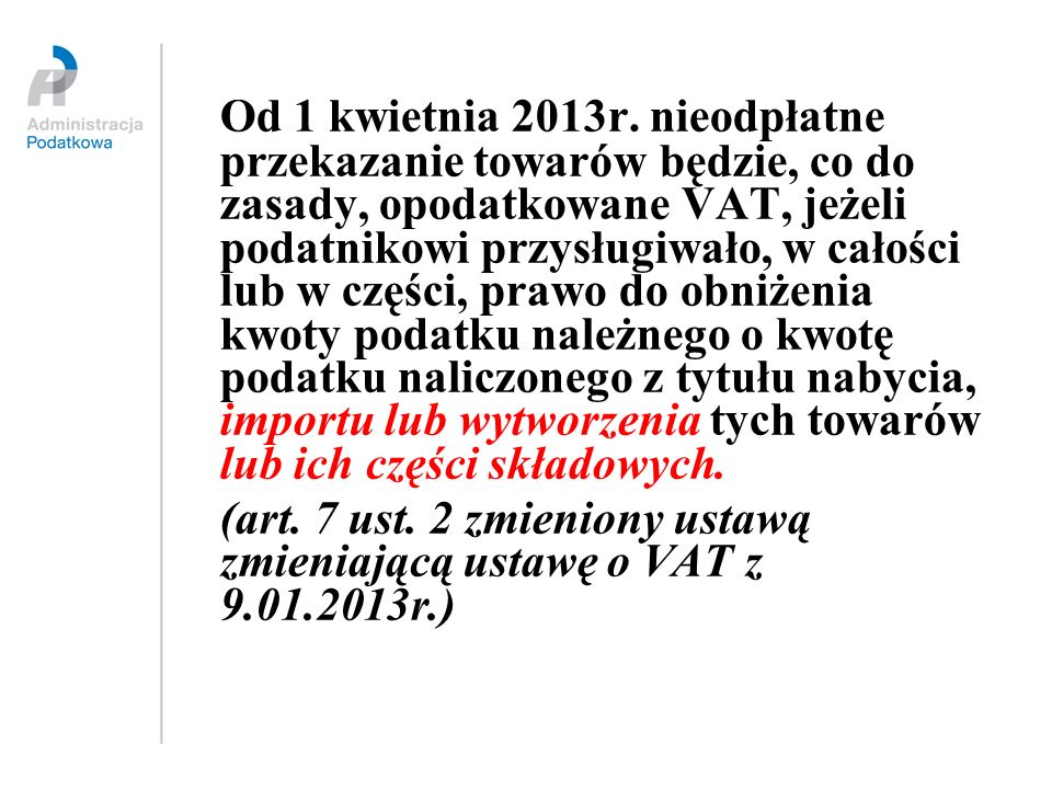 Od 1 kwietnia 2013r. nieodpłatne przekazanie towarów będzie, co do zasady, opodatkowane VAT, jeżeli podatnikowi przysługiwało, w całości lub w części,