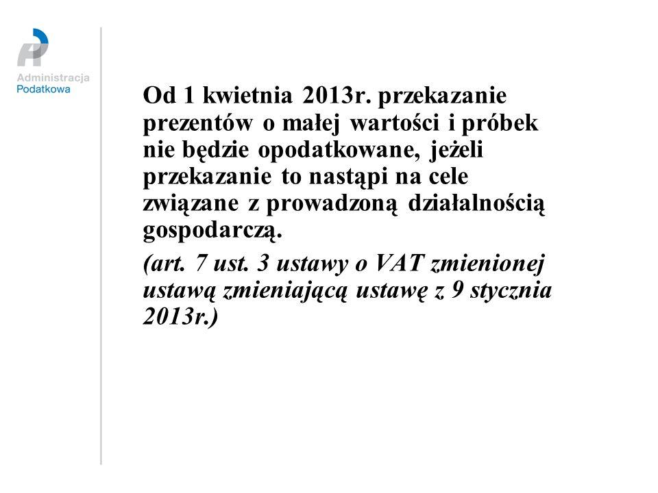 Od 1 kwietnia 2013r. przekazanie prezentów o małej wartości i próbek nie będzie opodatkowane, jeżeli przekazanie to nastąpi na cele związane z prowadz