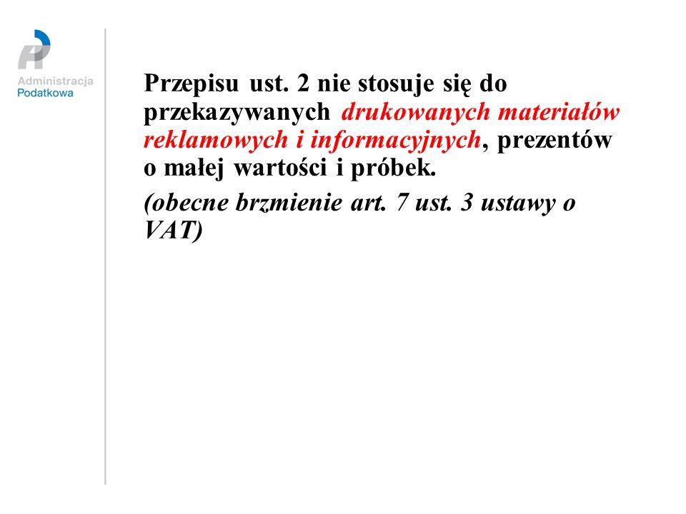 Przepisu ust. 2 nie stosuje się do przekazywanych drukowanych materiałów reklamowych i informacyjnych, prezentów o małej wartości i próbek. (obecne br