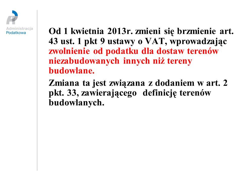 Od 1 kwietnia 2013r. zmieni się brzmienie art. 43 ust. 1 pkt 9 ustawy o VAT, wprowadzając zwolnienie od podatku dla dostaw terenów niezabudowanych inn