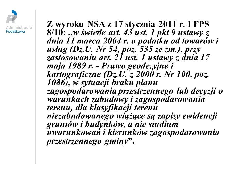 Z wyroku NSA z 17 stycznia 2011 r. I FPS 8/10: w świetle art. 43 ust. 1 pkt 9 ustawy z dnia 11 marca 2004 r. o podatku od towarów i usług (Dz.U. Nr 54