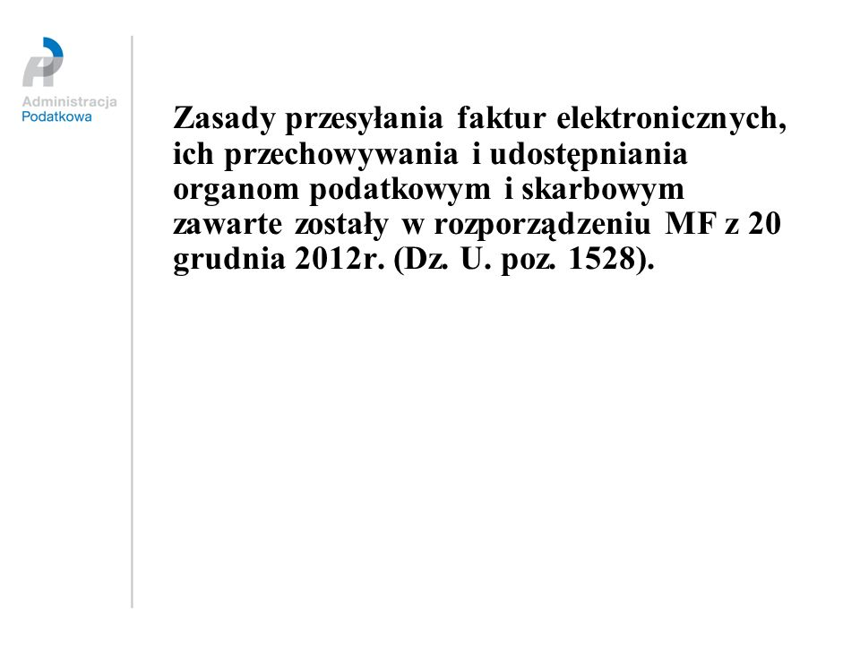 Zasady przesyłania faktur elektronicznych, ich przechowywania i udostępniania organom podatkowym i skarbowym zawarte zostały w rozporządzeniu MF z 20