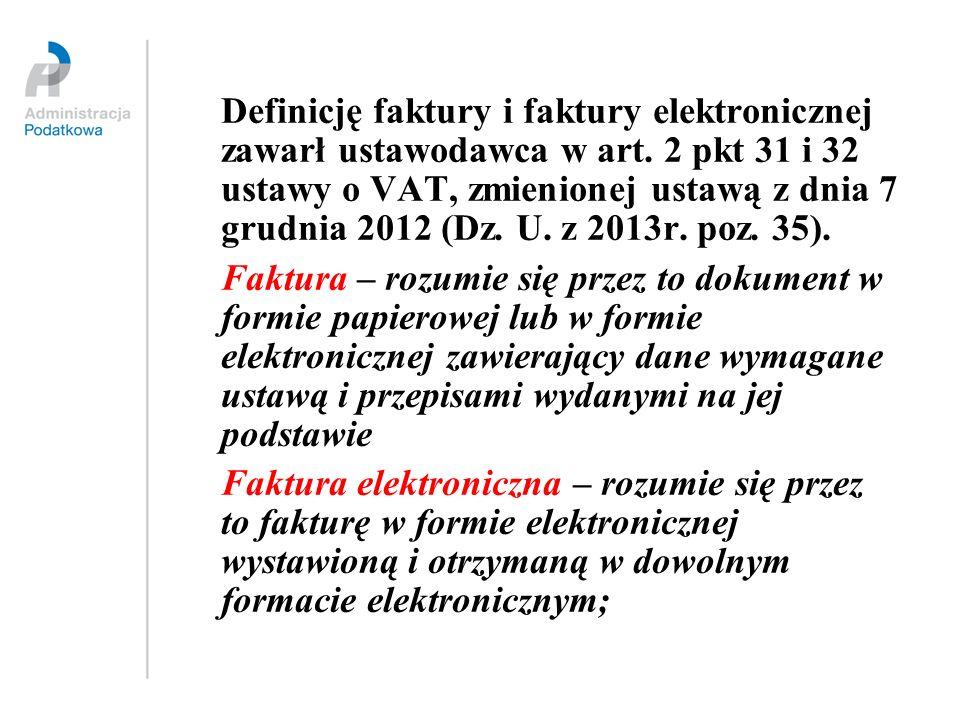Definicję faktury i faktury elektronicznej zawarł ustawodawca w art. 2 pkt 31 i 32 ustawy o VAT, zmienionej ustawą z dnia 7 grudnia 2012 (Dz. U. z 201