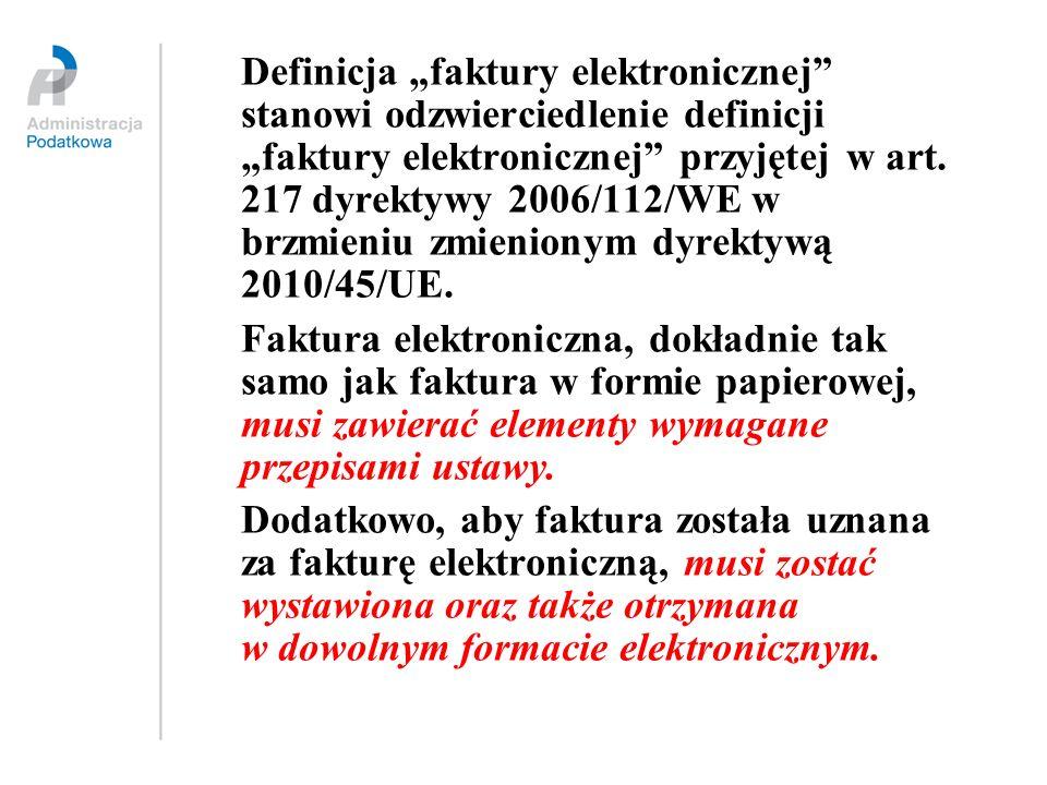 Definicja faktury elektronicznej stanowi odzwierciedlenie definicji faktury elektronicznej przyjętej w art. 217 dyrektywy 2006/112/WE w brzmieniu zmie
