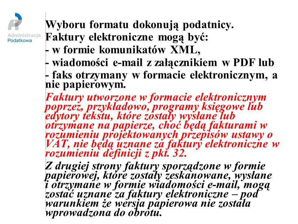 Wyboru formatu dokonują podatnicy. Faktury elektroniczne mogą być: - w formie komunikatów XML, - wiadomości e-mail z załącznikiem w PDF lub - faks otr