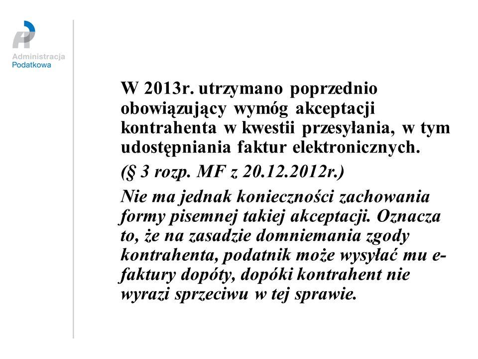 W 2013r. utrzymano poprzednio obowiązujący wymóg akceptacji kontrahenta w kwestii przesyłania, w tym udostępniania faktur elektronicznych. (§ 3 rozp.