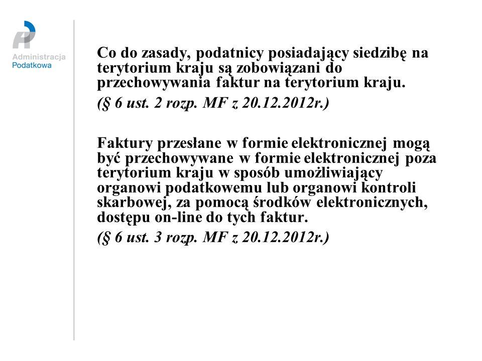 Co do zasady, podatnicy posiadający siedzibę na terytorium kraju są zobowiązani do przechowywania faktur na terytorium kraju. (§ 6 ust. 2 rozp. MF z 2