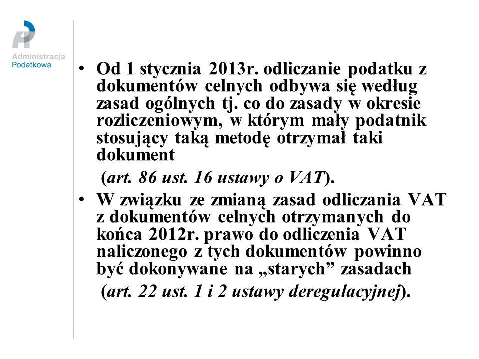 Od 1 stycznia 2013r. odliczanie podatku z dokumentów celnych odbywa się według zasad ogólnych tj. co do zasady w okresie rozliczeniowym, w którym mały