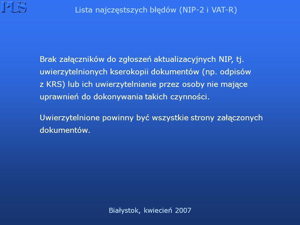Białystok, kwiecień 2007 Lista najczęstszych błędów (NIP-2 i VAT-R) Brak załączników do zgłoszeń aktualizacyjnych NIP, tj.