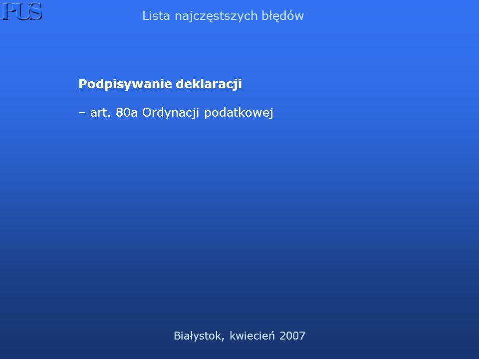 Białystok, kwiecień 2007 Lista najczęstszych błędów Podpisywanie deklaracji – art.