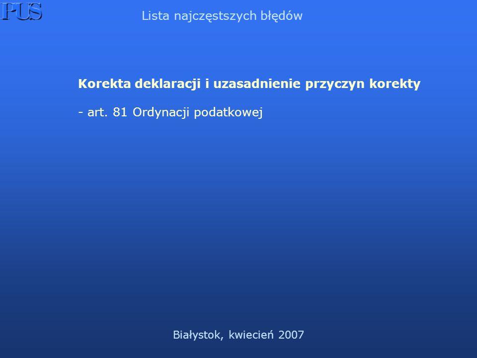 Białystok, kwiecień 2007 Lista najczęstszych błędów Korekta deklaracji i uzasadnienie przyczyn korekty - art.