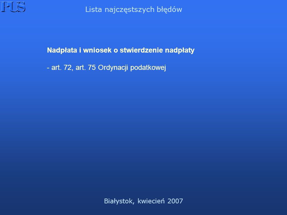 Białystok, kwiecień 2007 Lista najczęstszych błędów Nadpłata i wniosek o stwierdzenie nadpłaty - art.