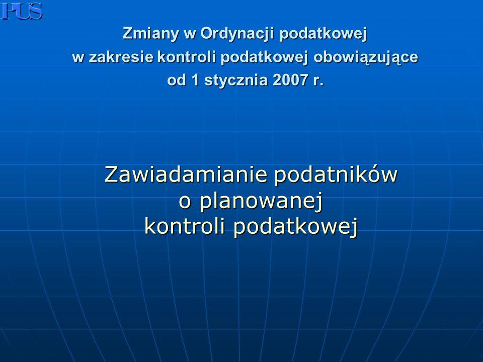 Zmiany w Ordynacji podatkowej w zakresie kontroli podatkowej obowiązujące od 1 stycznia 2007 r.