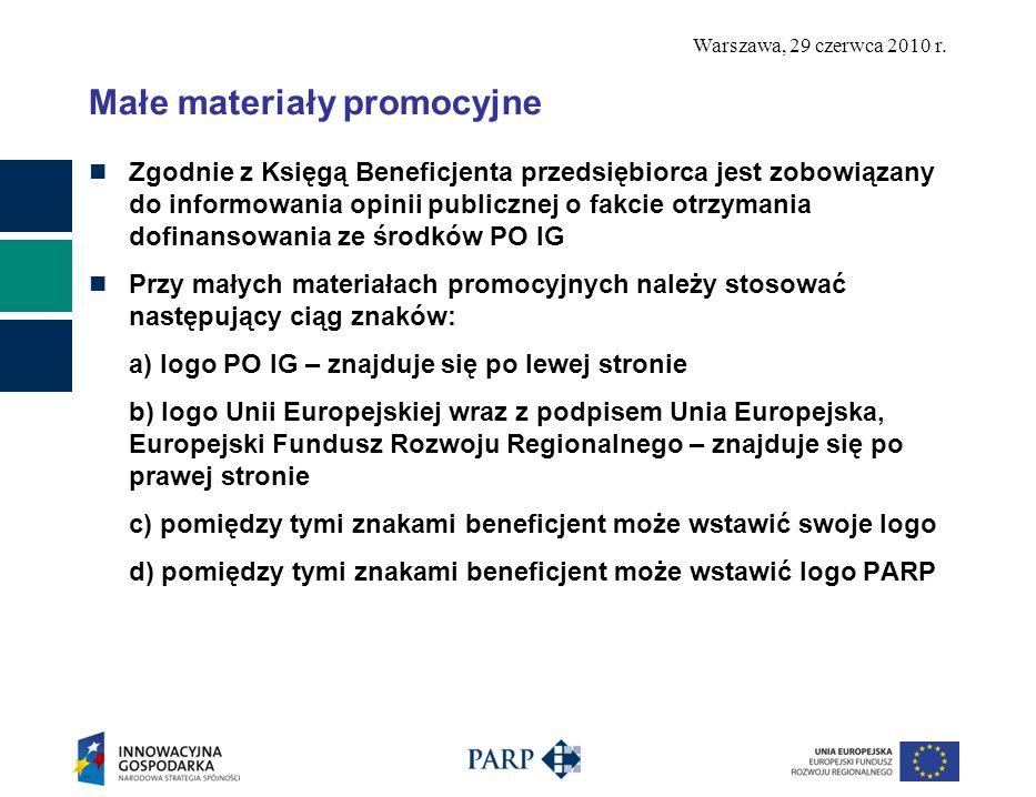 Warszawa, 29 czerwca 2010 r. Małe materiały promocyjne Zgodnie z Księgą Beneficjenta przedsiębiorca jest zobowiązany do informowania opinii publicznej
