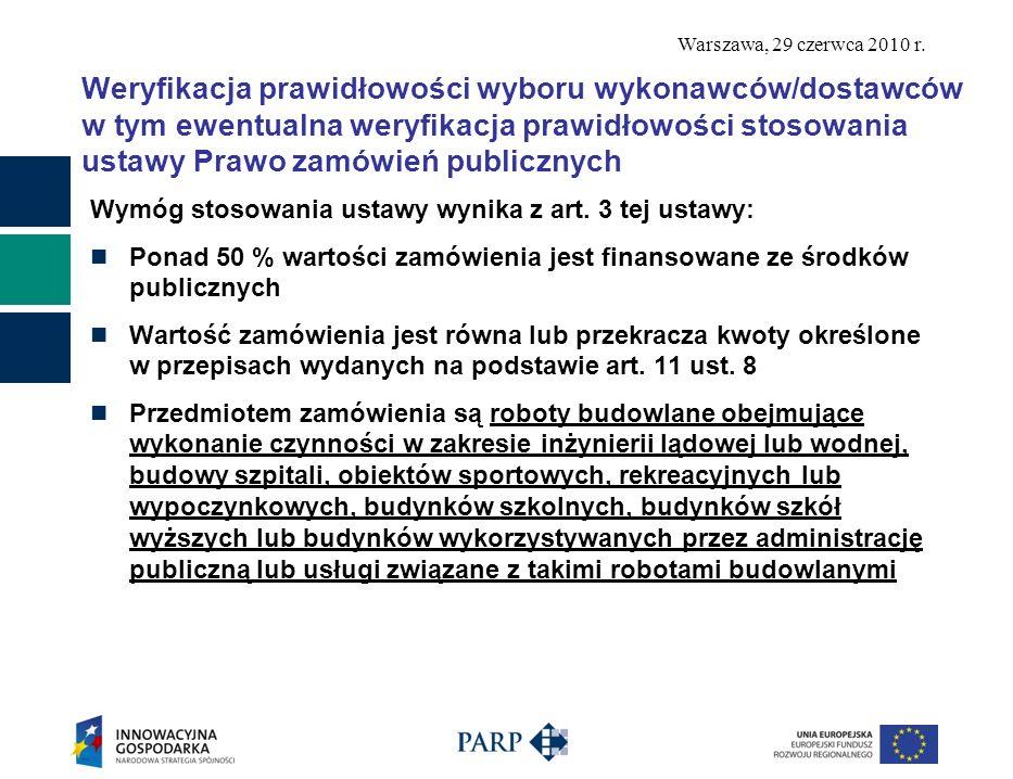 Warszawa, 29 czerwca 2010 r. Weryfikacja prawidłowości wyboru wykonawców/dostawców w tym ewentualna weryfikacja prawidłowości stosowania ustawy Prawo