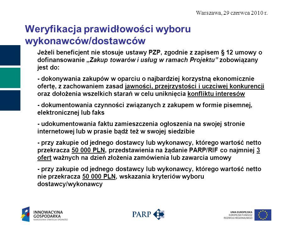 Warszawa, 29 czerwca 2010 r. Weryfikacja prawidłowości wyboru wykonawców/dostawców Jeżeli beneficjent nie stosuje ustawy PZP, zgodnie z zapisem § 12 u