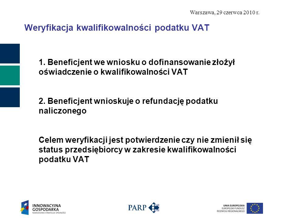 Warszawa, 29 czerwca 2010 r. Weryfikacja kwalifikowalności podatku VAT 1. Beneficjent we wniosku o dofinansowanie złożył oświadczenie o kwalifikowalno