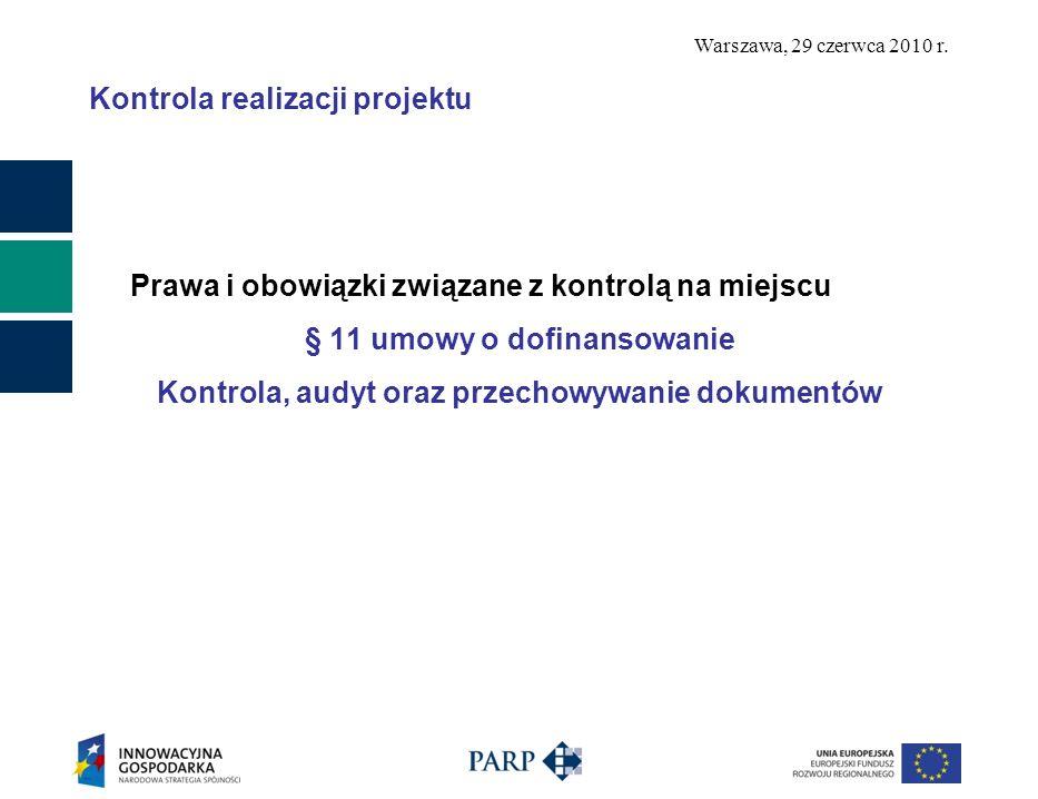 Warszawa, 29 czerwca 2010 r. Kontrola realizacji projektu Prawa i obowiązki związane z kontrolą na miejscu § 11 umowy o dofinansowanie Kontrola, audyt