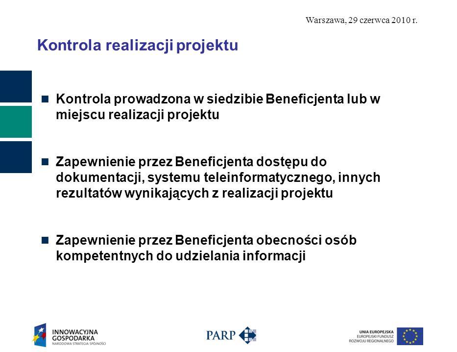 Warszawa, 29 czerwca 2010 r. Kontrola realizacji projektu Kontrola prowadzona w siedzibie Beneficjenta lub w miejscu realizacji projektu Zapewnienie p