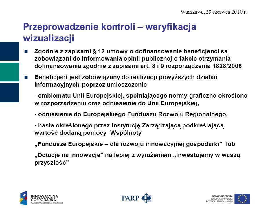 Warszawa, 29 czerwca 2010 r. Przeprowadzenie kontroli – weryfikacja wizualizacji Zgodnie z zapisami § 12 umowy o dofinansowanie beneficjenci są zobowi
