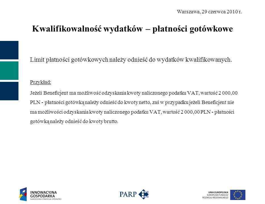 Warszawa, 29 czerwca 2010 r. Kwalifikowalność wydatków – płatności gotówkowe Limit płatności gotówkowych należy odnieść do wydatków kwalifikowanych. P