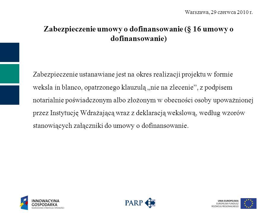 Warszawa, 29 czerwca 2010 r. Zabezpieczenie umowy o dofinansowanie (§ 16 umowy o dofinansowanie) Zabezpieczenie ustanawiane jest na okres realizacji p