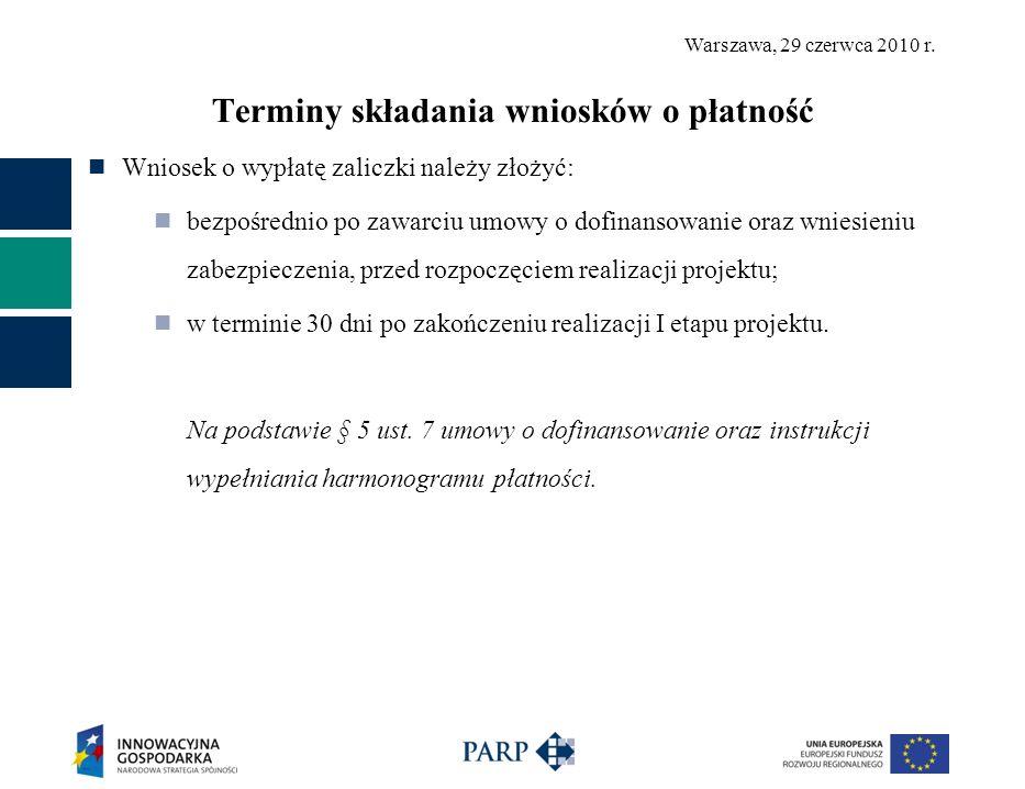 Warszawa, 29 czerwca 2010 r. Terminy składania wniosków o płatność Wniosek o wypłatę zaliczki należy złożyć: bezpośrednio po zawarciu umowy o dofinans