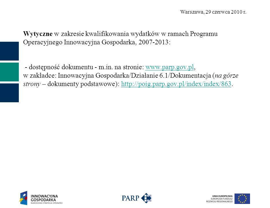 Warszawa, 29 czerwca 2010 r. Wytyczne w zakresie kwalifikowania wydatków w ramach Programu Operacyjnego Innowacyjna Gospodarka, 2007-2013: - dostępnoś