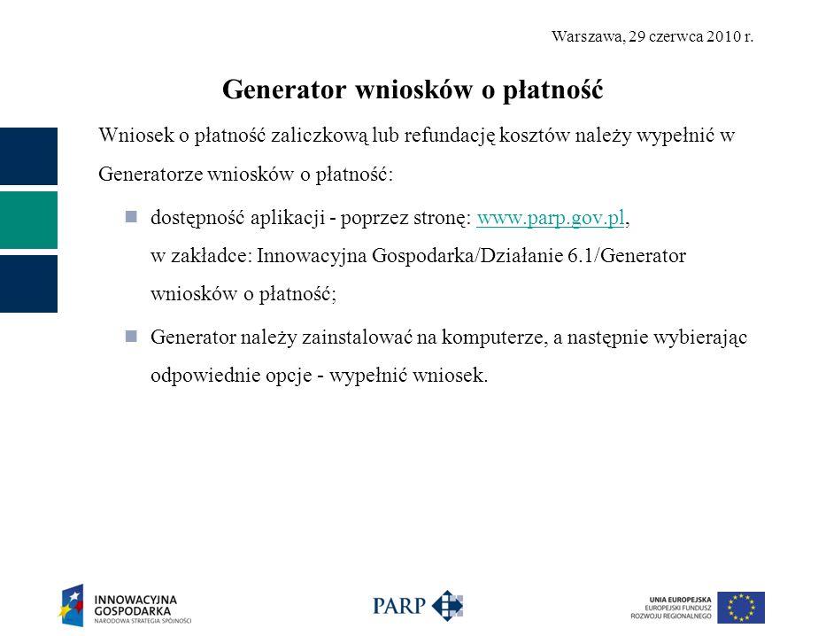 Warszawa, 29 czerwca 2010 r. Generator wniosków o płatność Wniosek o płatność zaliczkową lub refundację kosztów należy wypełnić w Generatorze wniosków
