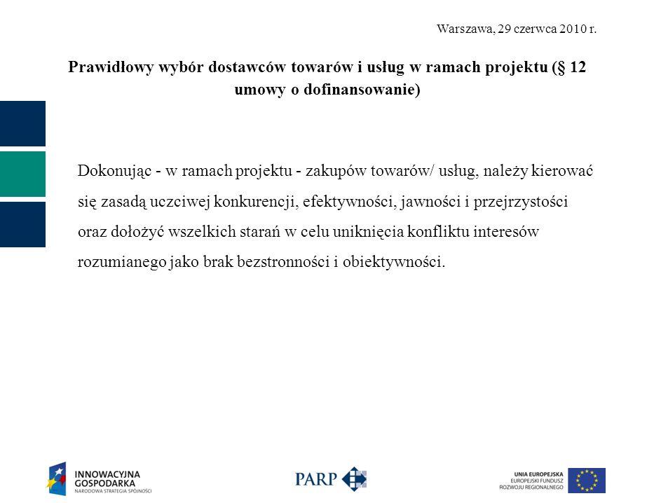 Warszawa, 29 czerwca 2010 r. Prawidłowy wybór dostawców towarów i usług w ramach projektu (§ 12 umowy o dofinansowanie) Dokonując - w ramach projektu
