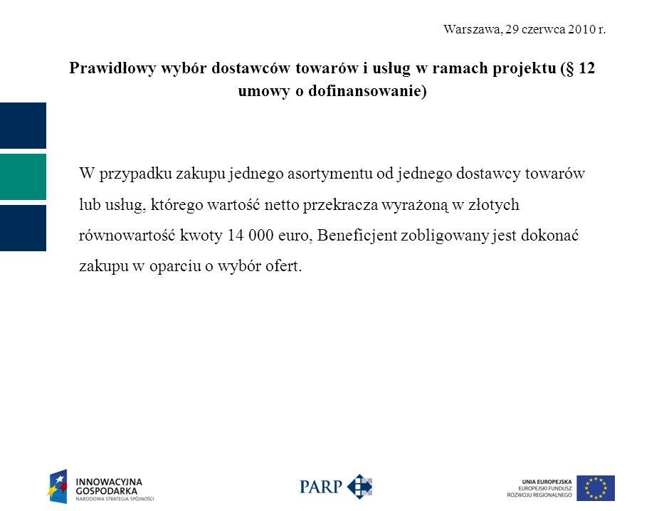 Warszawa, 29 czerwca 2010 r. Prawidłowy wybór dostawców towarów i usług w ramach projektu (§ 12 umowy o dofinansowanie) W przypadku zakupu jednego aso