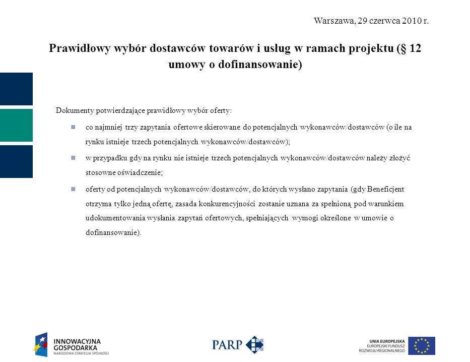 Warszawa, 29 czerwca 2010 r. Prawidłowy wybór dostawców towarów i usług w ramach projektu (§ 12 umowy o dofinansowanie) Dokumenty potwierdzające prawi