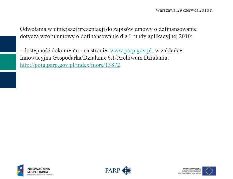 Warszawa, 29 czerwca 2010 r. Odwołania w niniejszej prezentacji do zapisów umowy o dofinansowanie dotyczą wzoru umowy o dofinansowanie dla I rundy apl