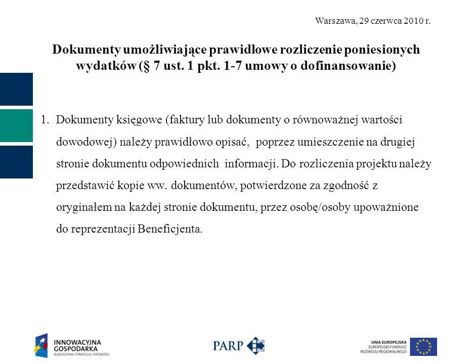 Warszawa, 29 czerwca 2010 r. Dokumenty umożliwiające prawidłowe rozliczenie poniesionych wydatków (§ 7 ust. 1 pkt. 1-7 umowy o dofinansowanie) 1. Doku