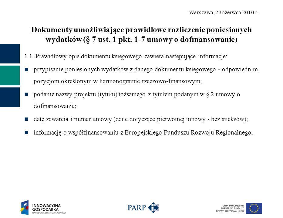 Warszawa, 29 czerwca 2010 r. Dokumenty umożliwiające prawidłowe rozliczenie poniesionych wydatków (§ 7 ust. 1 pkt. 1-7 umowy o dofinansowanie) 1.1. Pr
