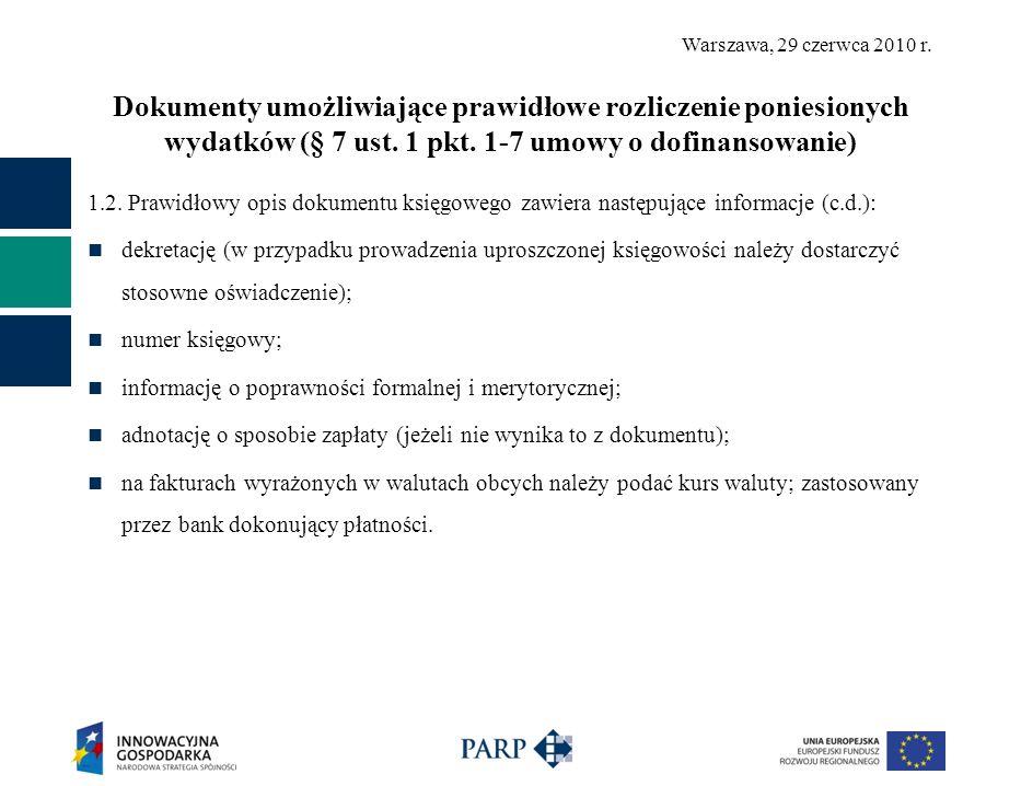 Warszawa, 29 czerwca 2010 r. Dokumenty umożliwiające prawidłowe rozliczenie poniesionych wydatków (§ 7 ust. 1 pkt. 1-7 umowy o dofinansowanie) 1.2. Pr