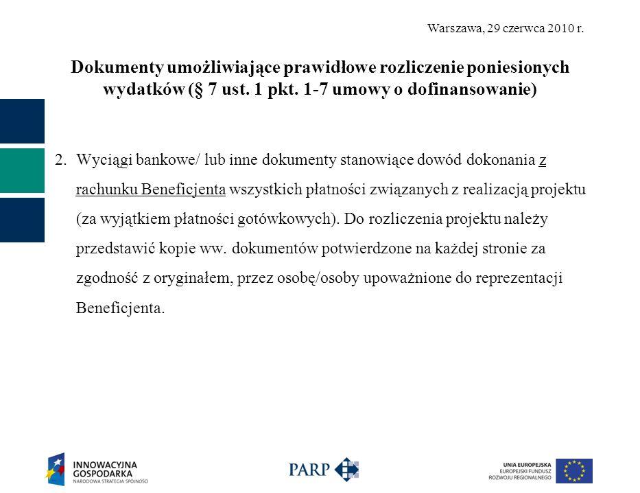 Warszawa, 29 czerwca 2010 r. Dokumenty umożliwiające prawidłowe rozliczenie poniesionych wydatków (§ 7 ust. 1 pkt. 1-7 umowy o dofinansowanie) 2. Wyci