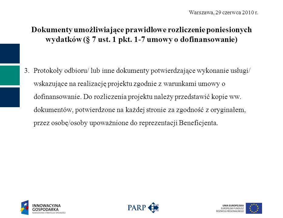 Warszawa, 29 czerwca 2010 r. Dokumenty umożliwiające prawidłowe rozliczenie poniesionych wydatków (§ 7 ust. 1 pkt. 1-7 umowy o dofinansowanie) 3. Prot