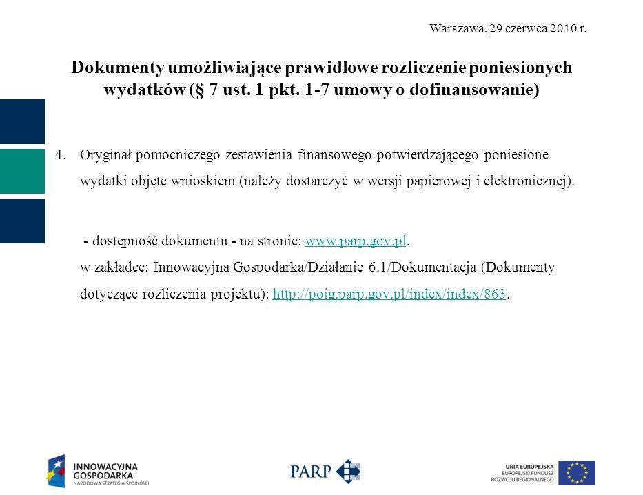 Warszawa, 29 czerwca 2010 r. Dokumenty umożliwiające prawidłowe rozliczenie poniesionych wydatków (§ 7 ust. 1 pkt. 1-7 umowy o dofinansowanie) 4. Oryg