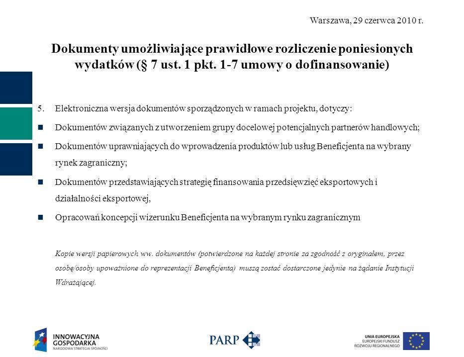 Warszawa, 29 czerwca 2010 r. Dokumenty umożliwiające prawidłowe rozliczenie poniesionych wydatków (§ 7 ust. 1 pkt. 1-7 umowy o dofinansowanie) 5. Elek