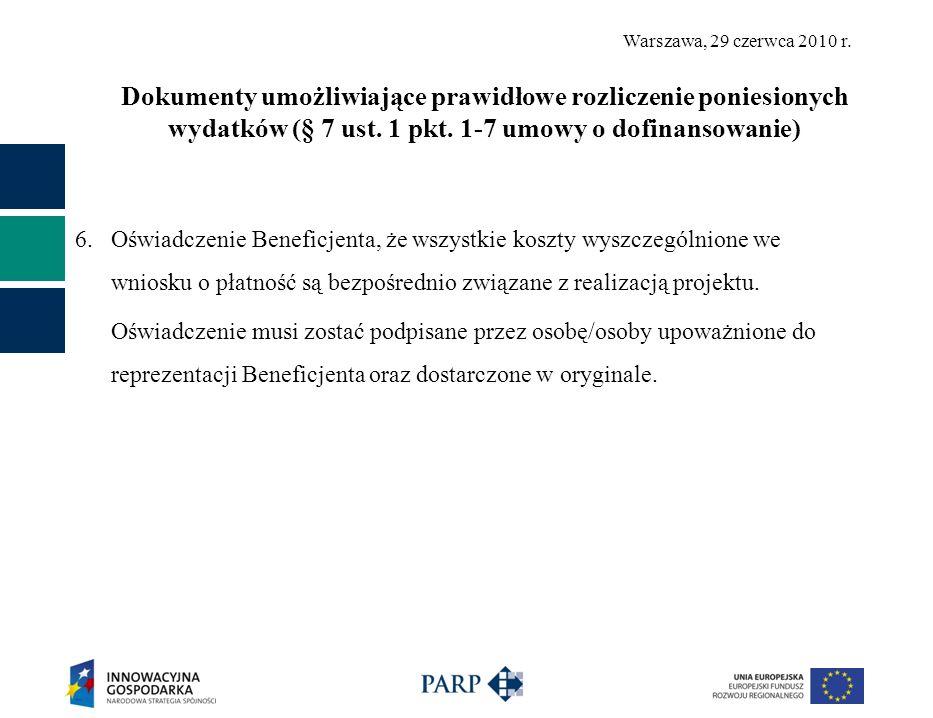 Warszawa, 29 czerwca 2010 r. Dokumenty umożliwiające prawidłowe rozliczenie poniesionych wydatków (§ 7 ust. 1 pkt. 1-7 umowy o dofinansowanie) 6. Oświ