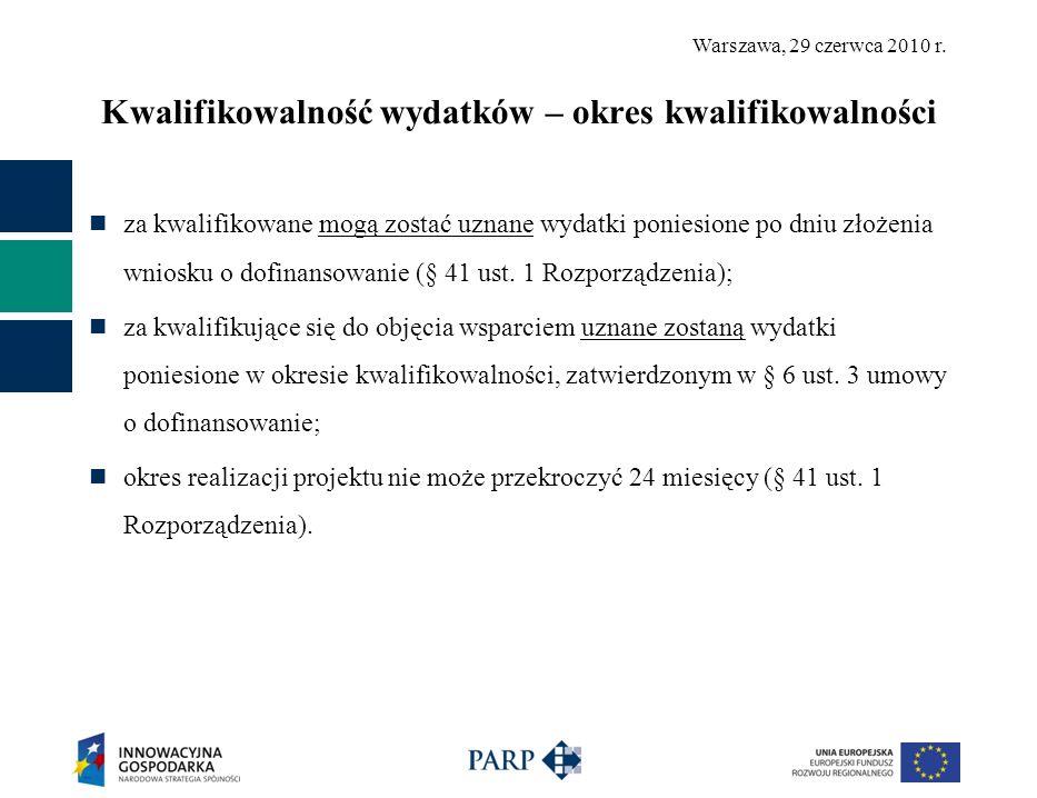 Warszawa, 29 czerwca 2010 r. Kwalifikowalność wydatków – okres kwalifikowalności za kwalifikowane mogą zostać uznane wydatki poniesione po dniu złożen