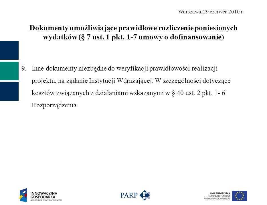 Warszawa, 29 czerwca 2010 r. Dokumenty umożliwiające prawidłowe rozliczenie poniesionych wydatków (§ 7 ust. 1 pkt. 1-7 umowy o dofinansowanie) 9. Inne